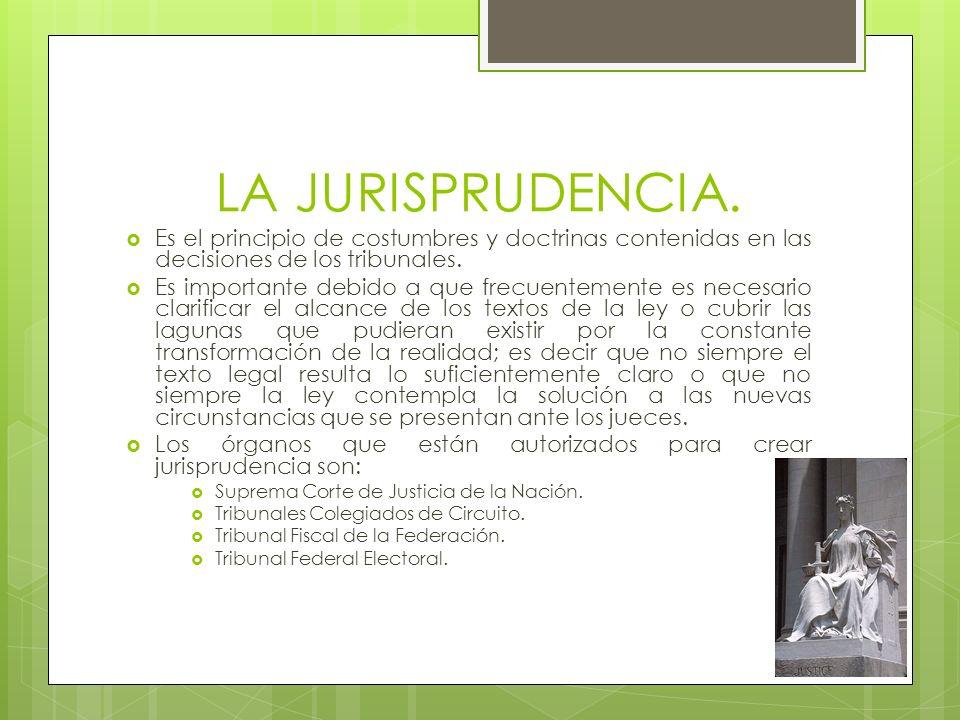 LA JURISPRUDENCIA. Es el principio de costumbres y doctrinas contenidas en las decisiones de los tribunales. Es importante debido a que frecuentemente