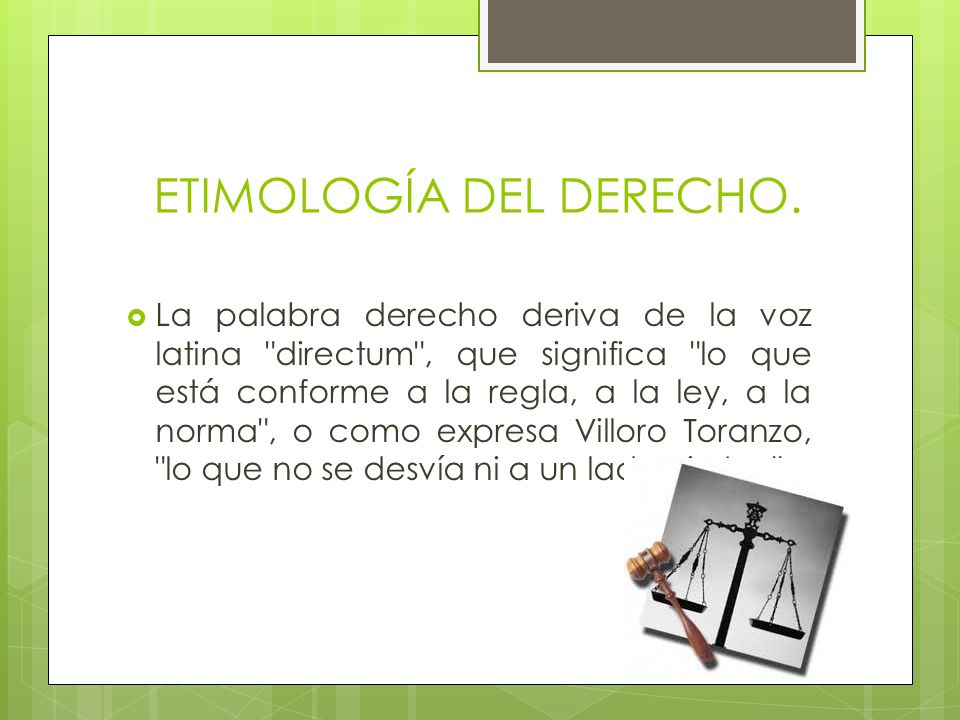 ETIMOLOGÍA DEL DERECHO. La palabra derecho deriva de la voz latina