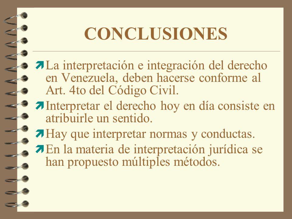 CONCLUSIONES ì La interpretación e integración del derecho en Venezuela, deben hacerse conforme al Art. 4to del Código Civil. ì Interpretar el derecho