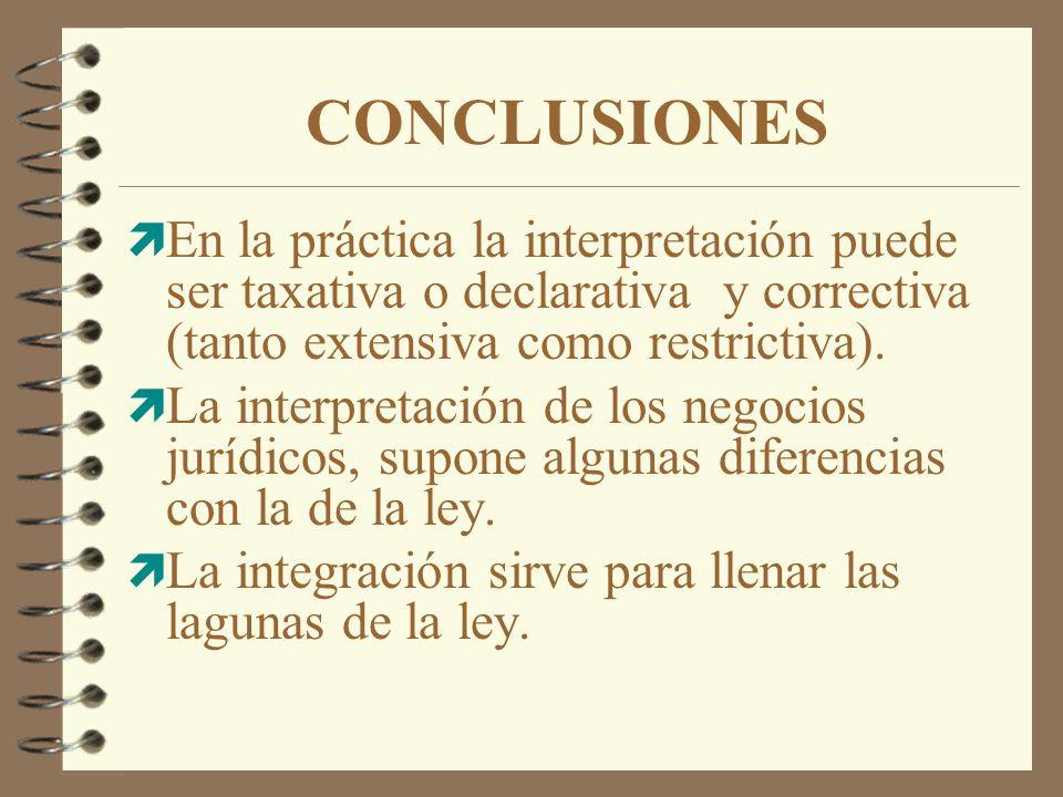 CONCLUSIONES ì En la práctica la interpretación puede ser taxativa o declarativa y correctiva (tanto extensiva como restrictiva). ì La interpretación