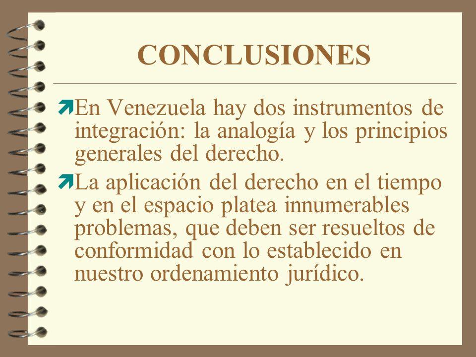 CONCLUSIONES ì En Venezuela hay dos instrumentos de integración: la analogía y los principios generales del derecho. ì La aplicación del derecho en el