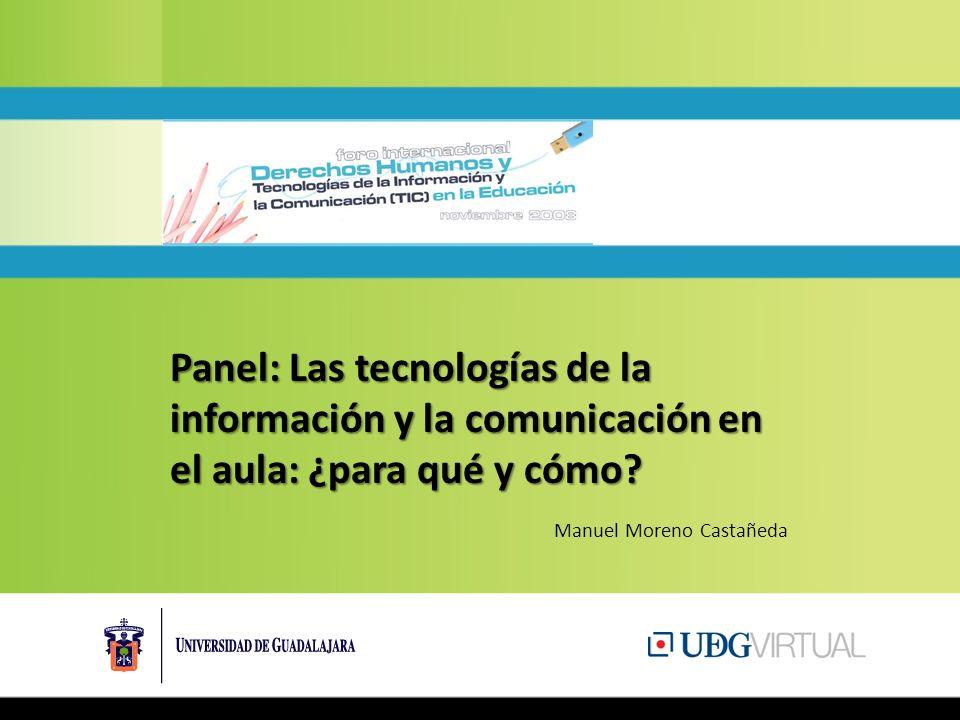 Panel: Las tecnologías de la información y la comunicación en el aula: ¿para qué y cómo? Manuel Moreno Castañeda