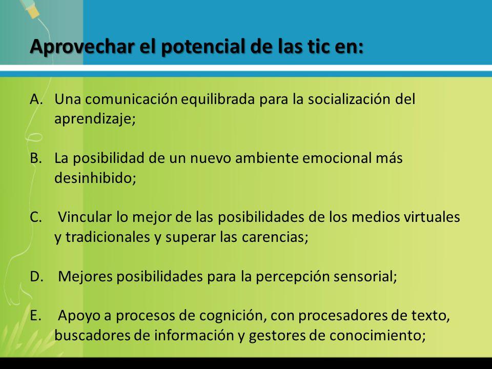 Aprovechar el potencial de las tic en: A.Una comunicación equilibrada para la socialización del aprendizaje; B.La posibilidad de un nuevo ambiente emocional más desinhibido; C.
