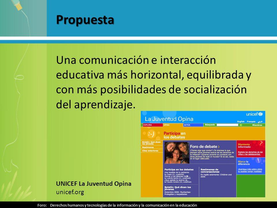 Propuesta Una comunicación e interacción educativa más horizontal, equilibrada y con más posibilidades de socialización del aprendizaje. Foro: Derecho