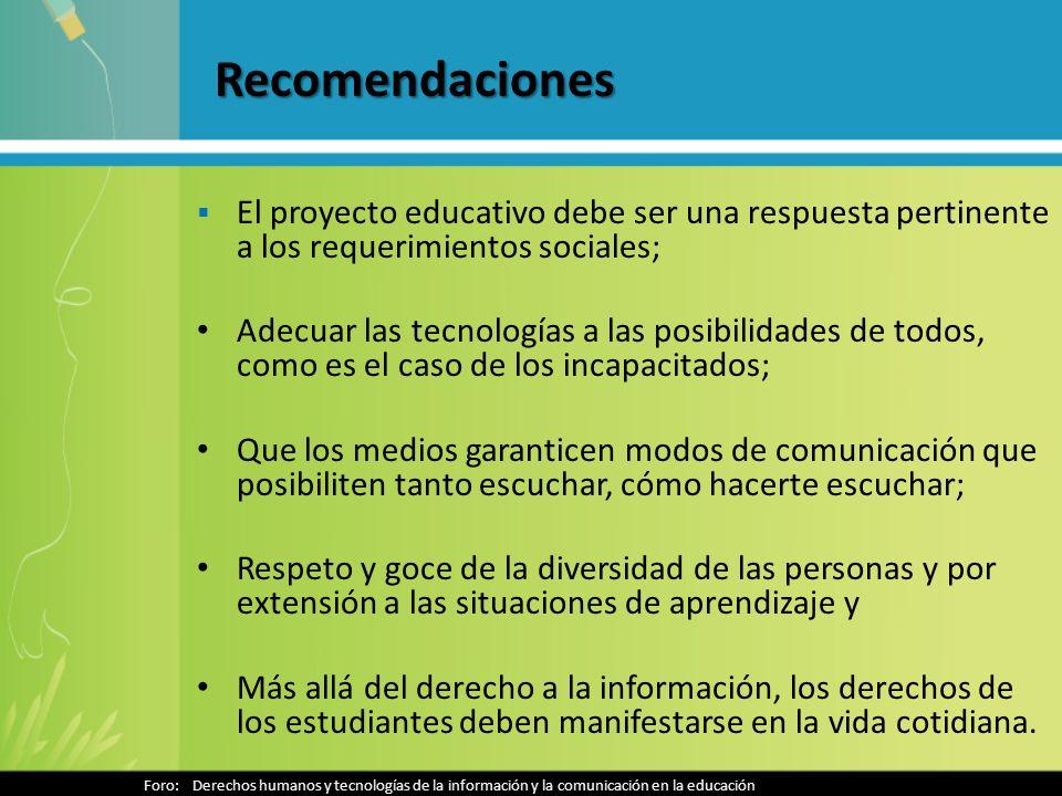 Recomendaciones El proyecto educativo debe ser una respuesta pertinente a los requerimientos sociales; Adecuar las tecnologías a las posibilidades de