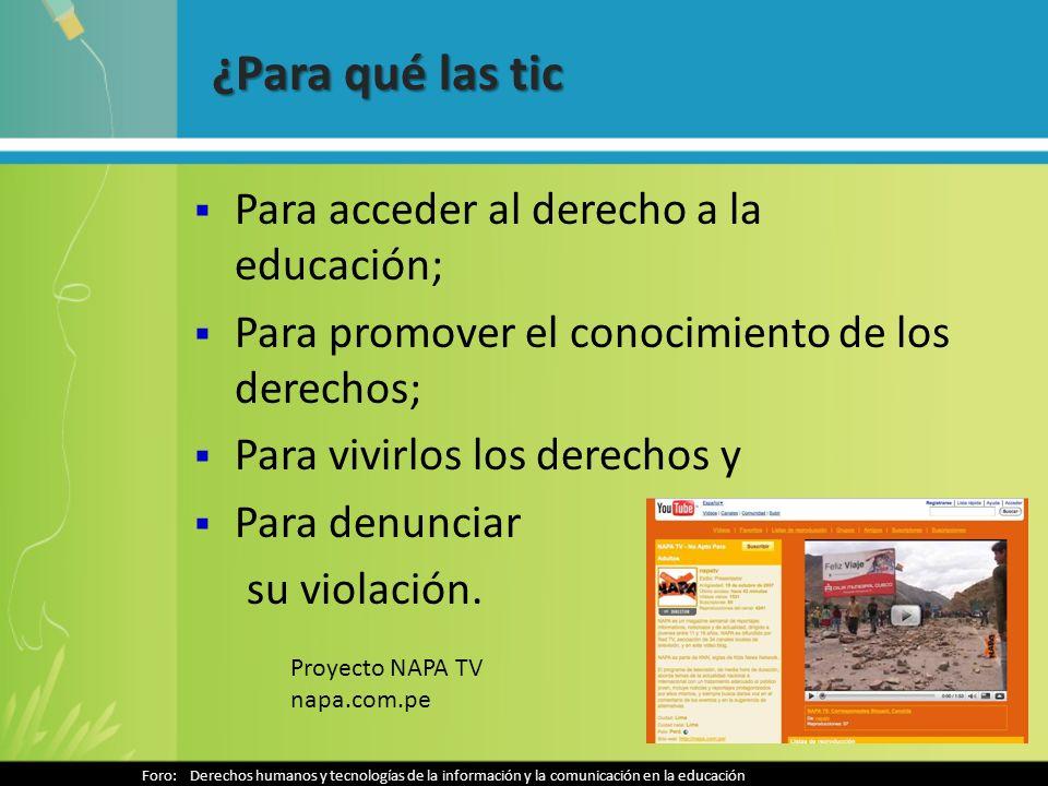 ¿Para qué las tic Para acceder al derecho a la educación; Para promover el conocimiento de los derechos; Para vivirlos los derechos y Para denunciar su violación.