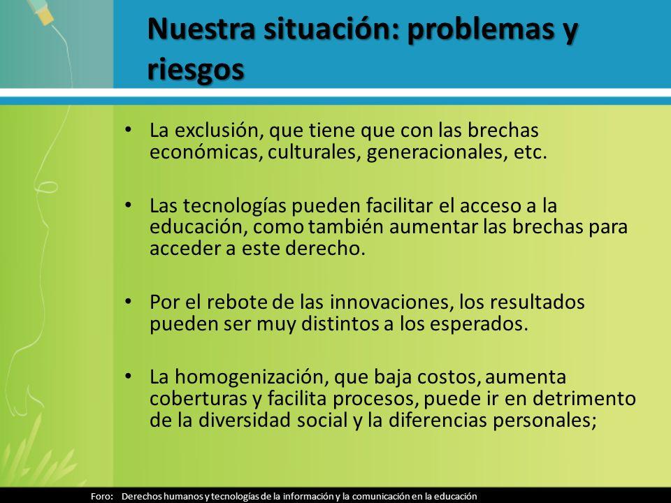 Nuestra situación: problemas y riesgos La exclusión, que tiene que con las brechas económicas, culturales, generacionales, etc. Las tecnologías pueden