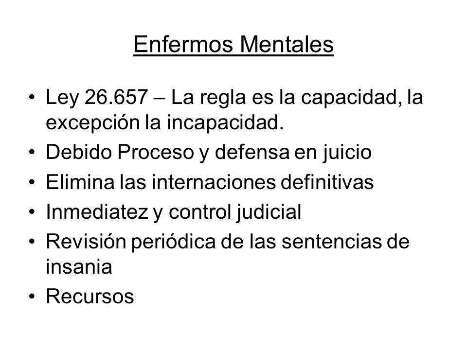 Enfermos Mentales Ley 26.657 – La regla es la capacidad, la excepción la incapacidad. Debido Proceso y defensa en juicio Elimina las internaciones def