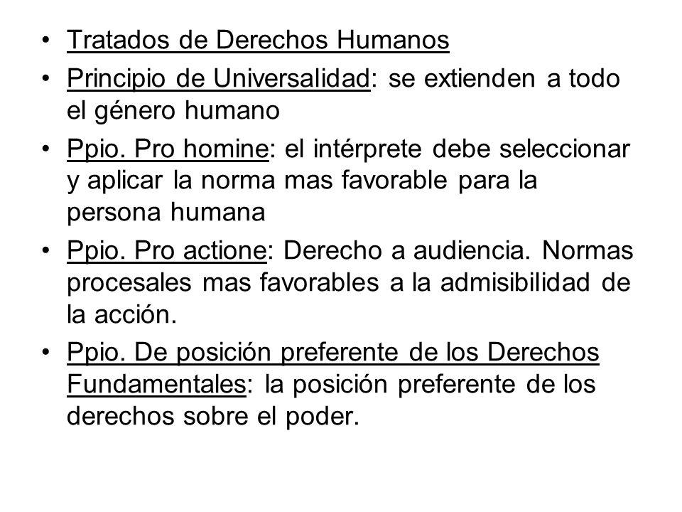 Tratados de Derechos Humanos Principio de Universalidad: se extienden a todo el género humano Ppio. Pro homine: el intérprete debe seleccionar y aplic