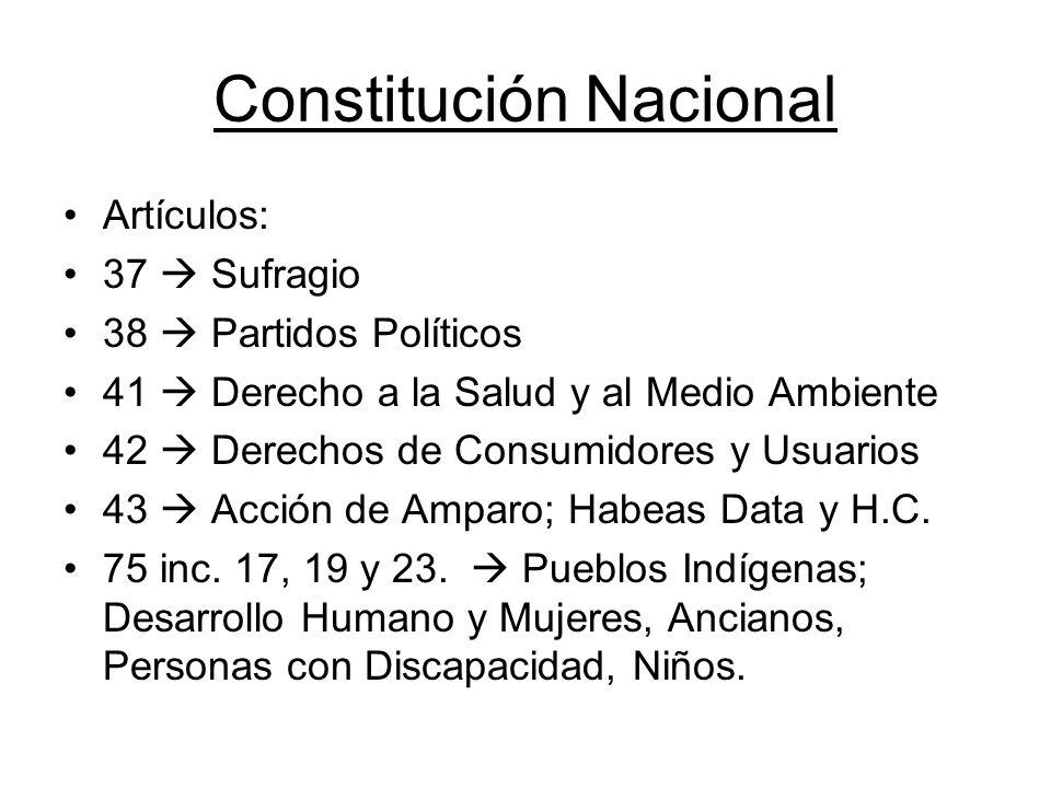 Constitución Nacional Artículos: 37 Sufragio 38 Partidos Políticos 41 Derecho a la Salud y al Medio Ambiente 42 Derechos de Consumidores y Usuarios 43