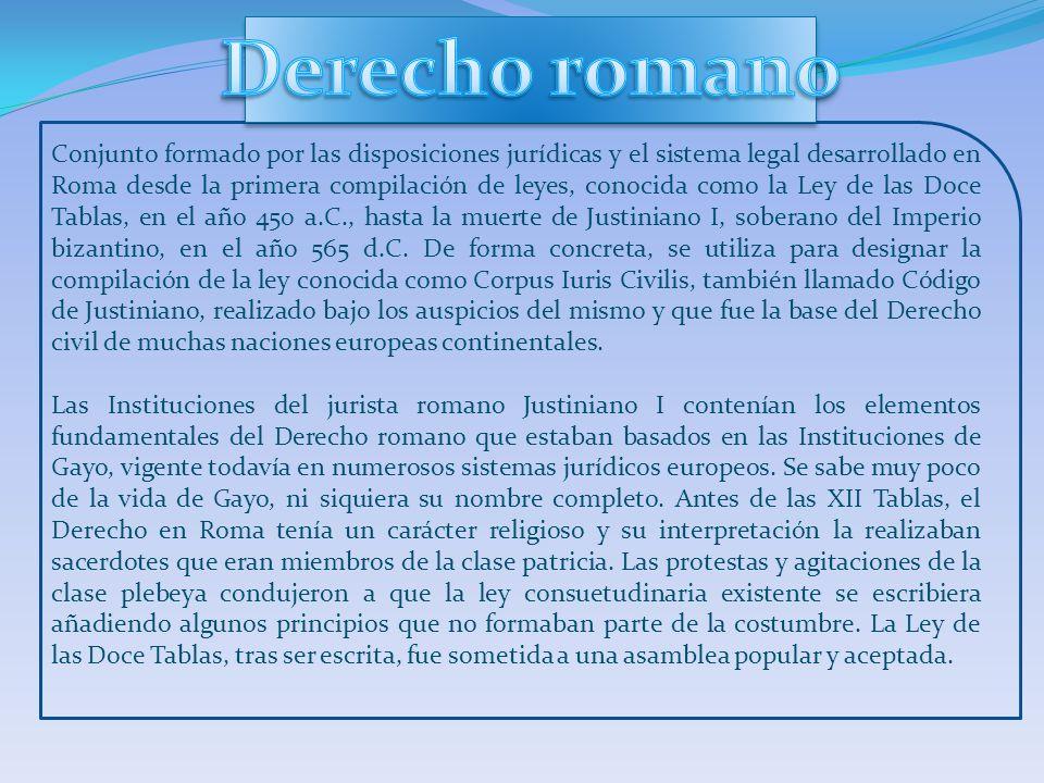 Conjunto formado por las disposiciones jurídicas y el sistema legal desarrollado en Roma desde la primera compilación de leyes, conocida como la Ley de las Doce Tablas, en el año 450 a.C., hasta la muerte de Justiniano I, soberano del Imperio bizantino, en el año 565 d.C.