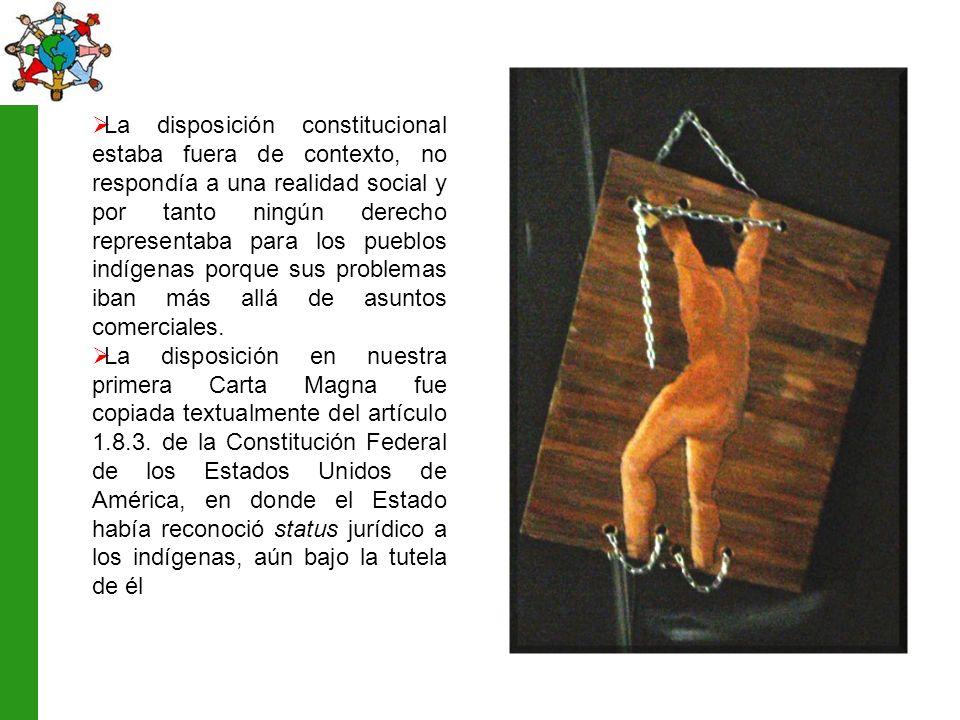 La disposición constitucional estaba fuera de contexto, no respondía a una realidad social y por tanto ningún derecho representaba para los pueblos indígenas porque sus problemas iban más allá de asuntos comerciales.