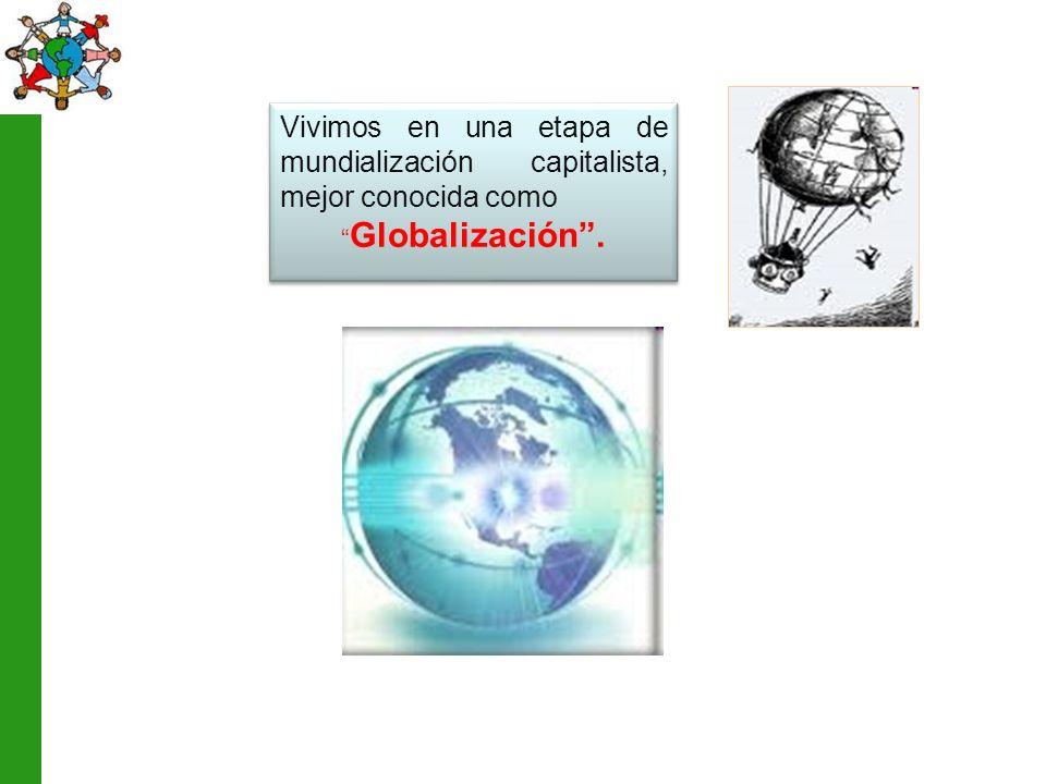 Vivimos en una etapa de mundialización capitalista, mejor conocida como Globalización.