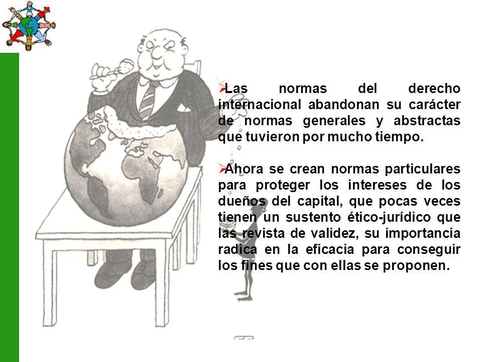 Las normas del derecho internacional abandonan su carácter de normas generales y abstractas que tuvieron por mucho tiempo.