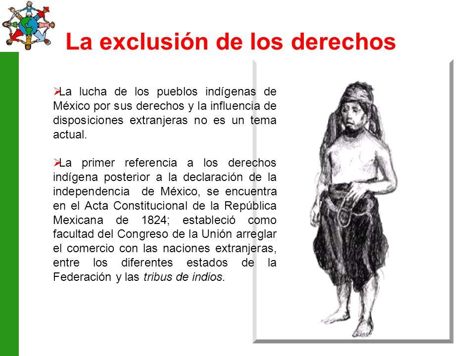 La exclusión de los derechos La lucha de los pueblos indígenas de México por sus derechos y la influencia de disposiciones extranjeras no es un tema actual.