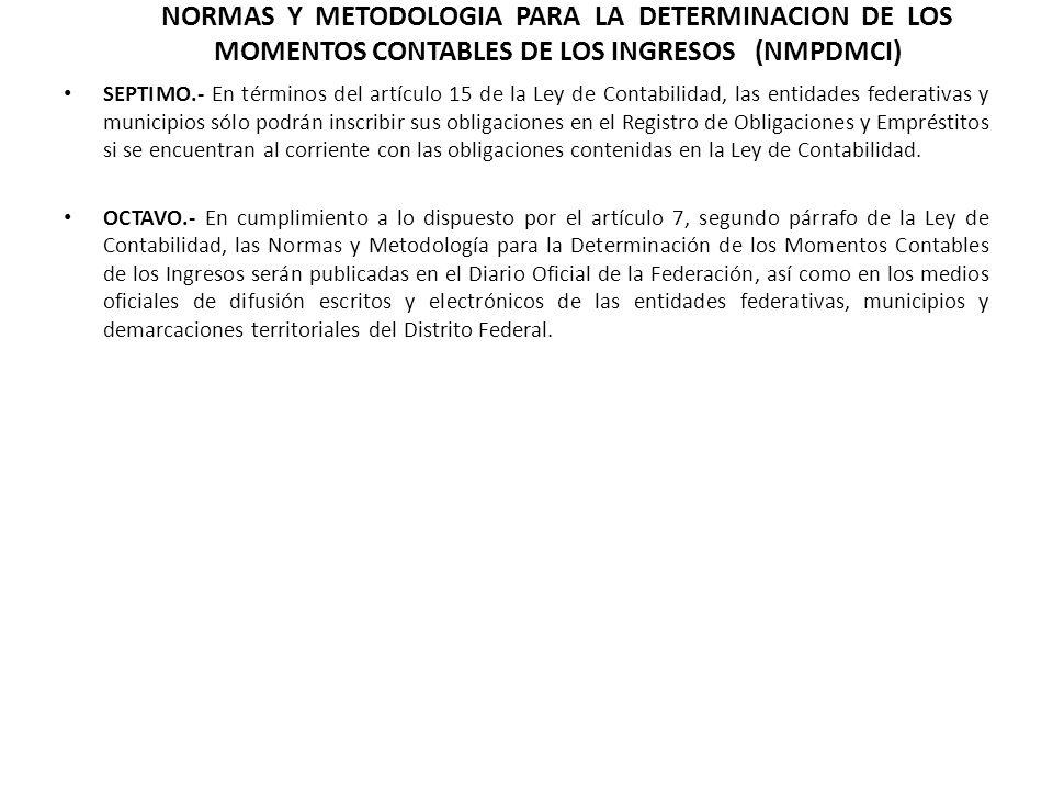 SEPTIMO.- En términos del artículo 15 de la Ley de Contabilidad, las entidades federativas y municipios sólo podrán inscribir sus obligaciones en el R