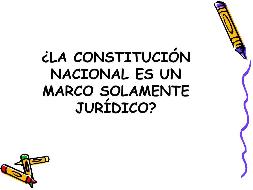 ¿LA CONSTITUCIÓN NACIONAL ES UN MARCO SOLAMENTE JURÍDICO?