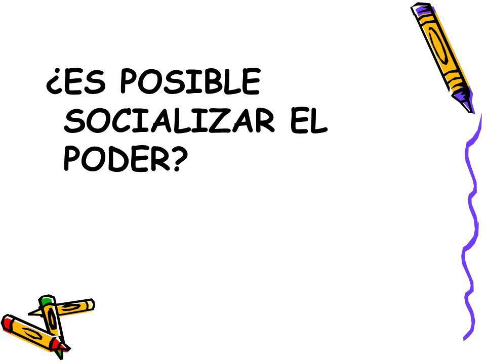¿ES POSIBLE SOCIALIZAR EL PODER?