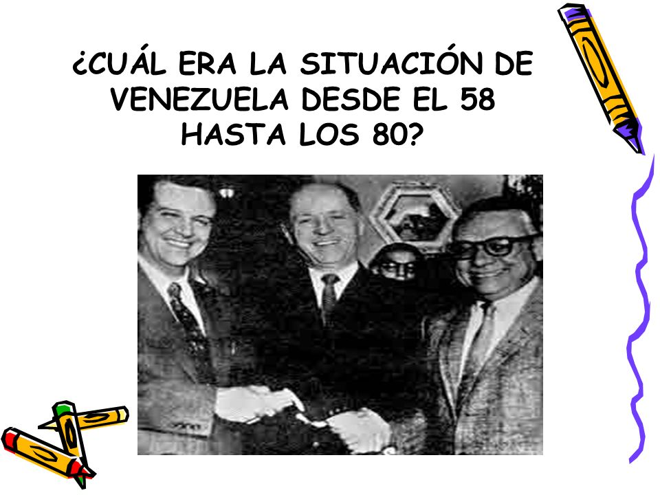 ¿CUÁL ERA LA SITUACIÓN DE VENEZUELA DESDE EL 58 HASTA LOS 80?