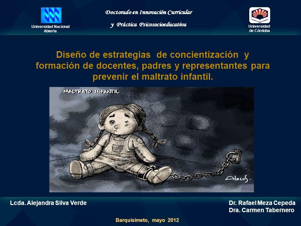 Universidad Nacional Abierta Universidad de Córdoba Doctorado en Innovación Curricular y Práctica Psicosocioeducativa Diseño de estrategias de concientización y formación de docentes, padres y representantes para prevenir el maltrato infantil.