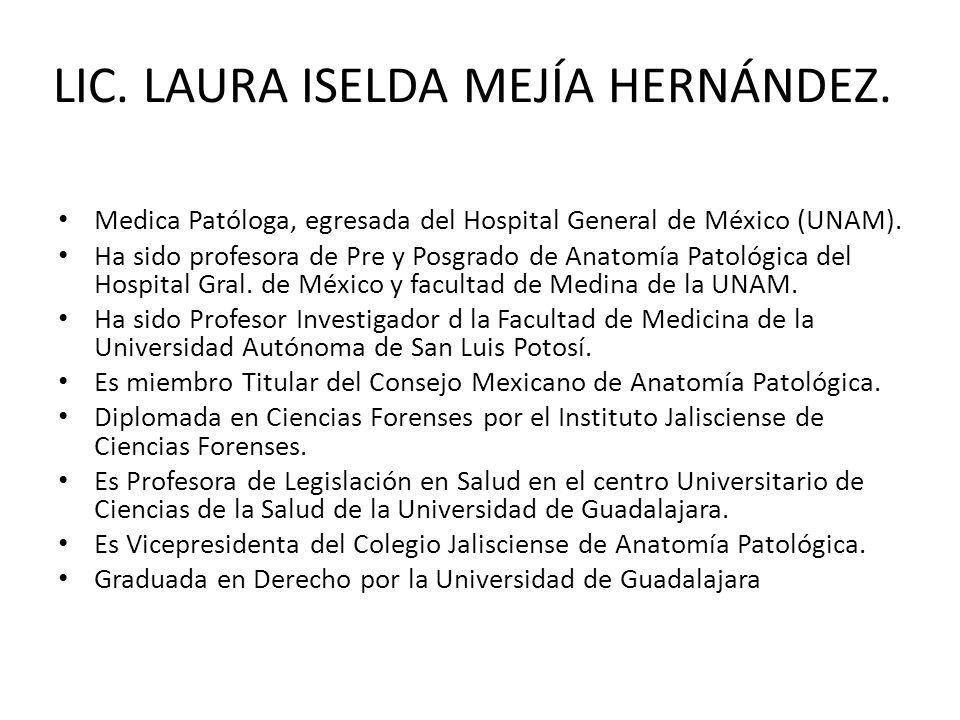 LIC.LAURA ISELDA MEJÍA HERNÁNDEZ. Medica Patóloga, egresada del Hospital General de México (UNAM).