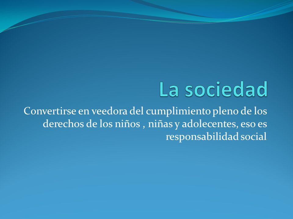 Convertirse en veedora del cumplimiento pleno de los derechos de los niños, niñas y adolecentes, eso es responsabilidad social