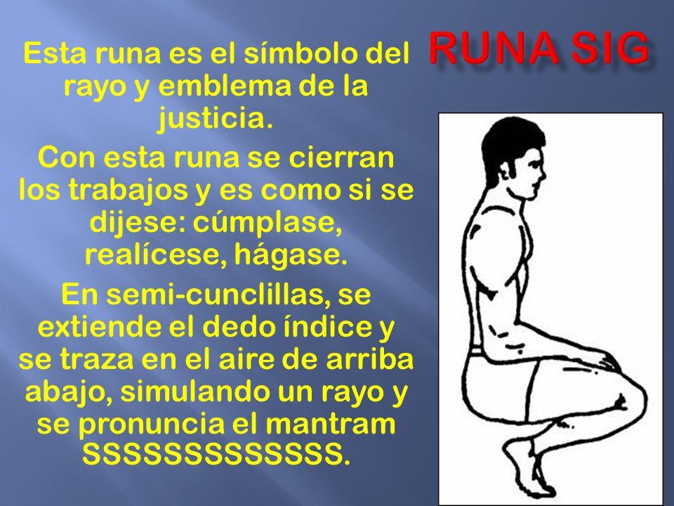 Esta runa es el símbolo del rayo y emblema de la justicia. Con esta runa se cierran los trabajos y es como si se dijese: cúmplase, realícese, hágase.