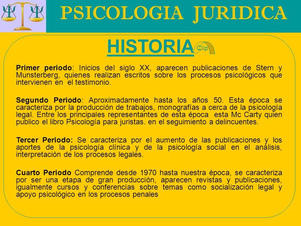 PSICOLOGIA JURIDICA Primer periodo: Inicios del siglo XX, aparecen publicaciones de Stern y Munsterberg, quienes realizan escritos sobre los procesos