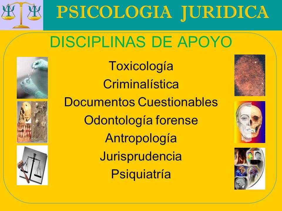PSICOLOGIA JURIDICA DISCIPLINAS DE APOYO Toxicología Criminalística Documentos Cuestionables Odontología forense Antropología Jurisprudencia Psiquiatr