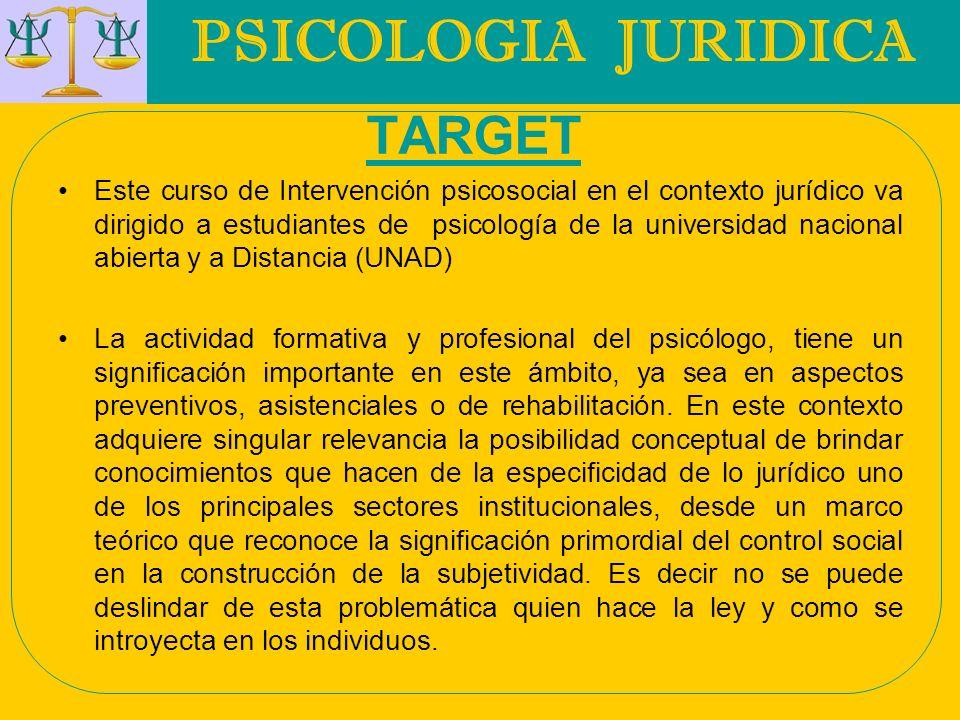 PSICOLOGIA JURIDICA TARGET Este curso de Intervención psicosocial en el contexto jurídico va dirigido a estudiantes de psicología de la universidad na
