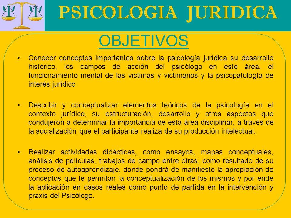 PSICOLOGIA JURIDICA OBJETIVOS Conocer conceptos importantes sobre la psicología jurídica su desarrollo histórico, los campos de acción del psicólogo e