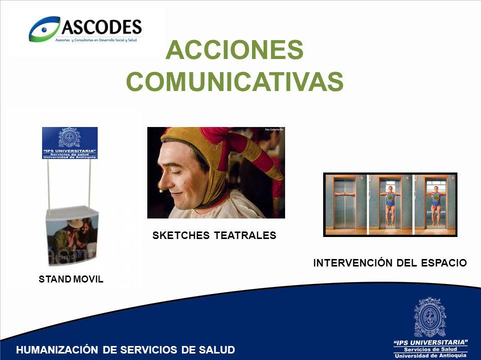 ACCIONES COMUNICATIVAS STAND MOVIL SKETCHES TEATRALES INTERVENCIÓN DEL ESPACIO HUMANIZACIÓN DE SERVICIOS DE SALUD