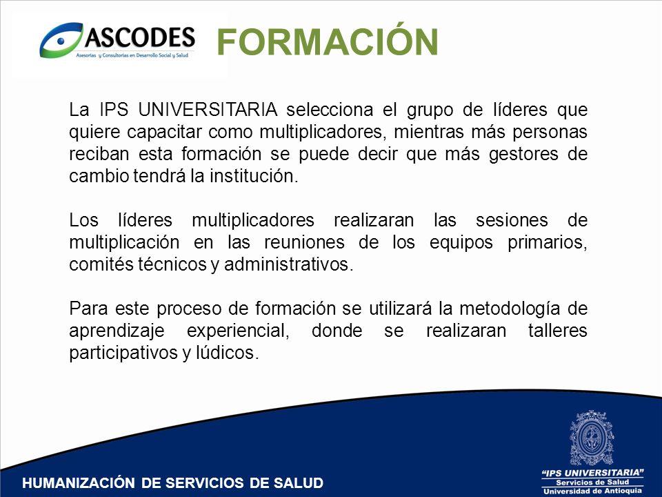 FORMACIÓN La IPS UNIVERSITARIA selecciona el grupo de líderes que quiere capacitar como multiplicadores, mientras más personas reciban esta formación