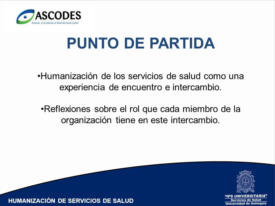 PUNTO DE PARTIDA Humanización de los servicios de salud como una experiencia de encuentro e intercambio.
