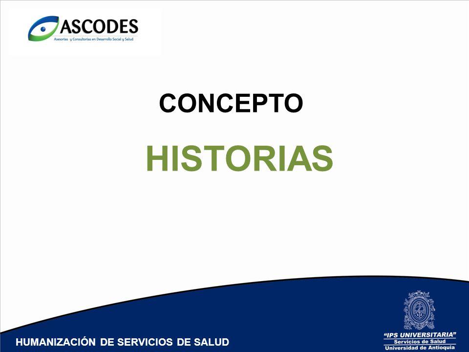 CONCEPTO HISTORIAS HUMANIZACIÓN DE SERVICIOS DE SALUD