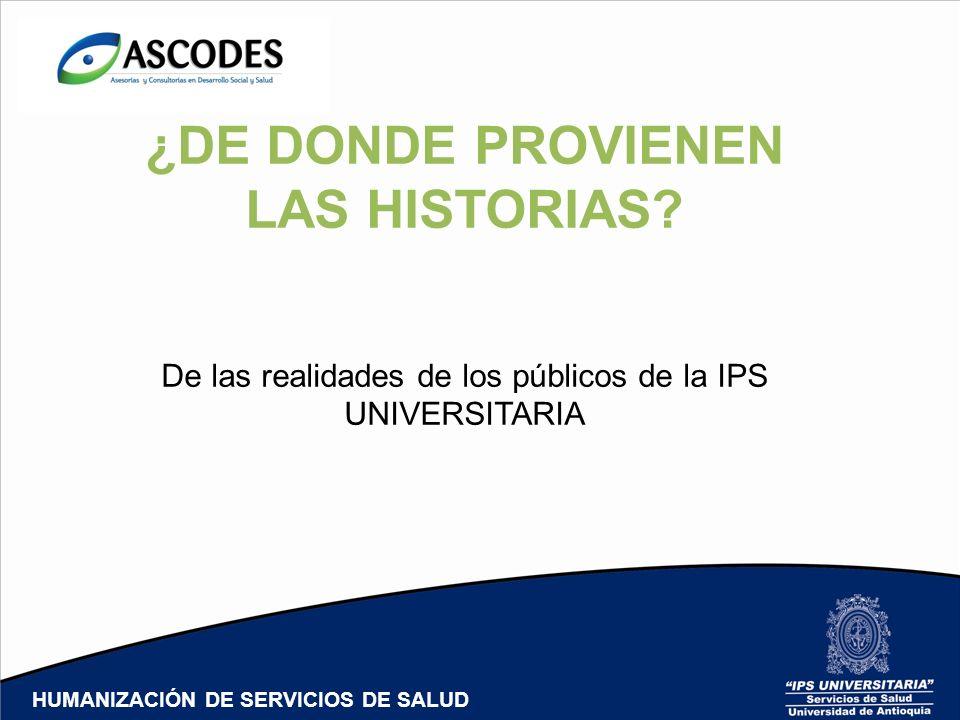 ¿DE DONDE PROVIENEN LAS HISTORIAS? De las realidades de los públicos de la IPS UNIVERSITARIA HUMANIZACIÓN DE SERVICIOS DE SALUD