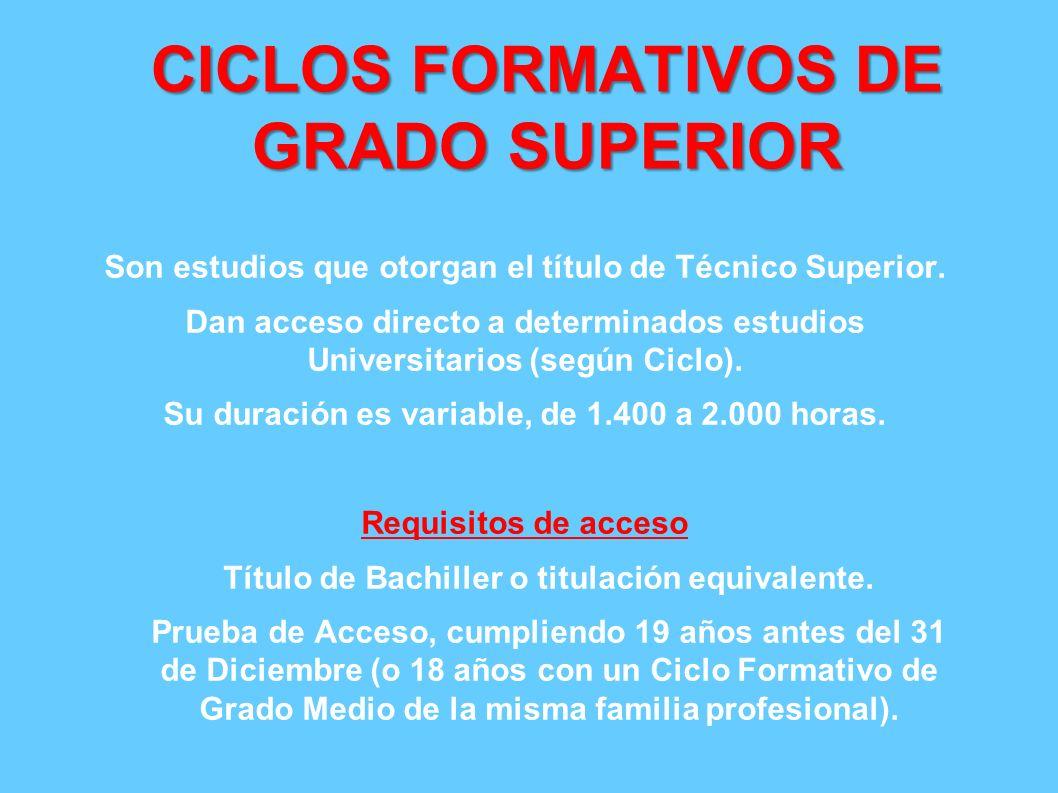 CICLOS FORMATIVOS DE GRADO SUPERIOR Son estudios que otorgan el título de Técnico Superior. Dan acceso directo a determinados estudios Universitarios