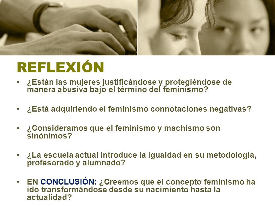 REFLEXIÓN ¿Están las mujeres justificándose y protegiéndose de manera abusiva bajo el término del feminismo.