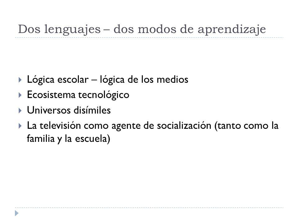 Dos lenguajes – dos modos de aprendizaje Lógica escolar – lógica de los medios Ecosistema tecnológico Universos disímiles La televisión como agente de