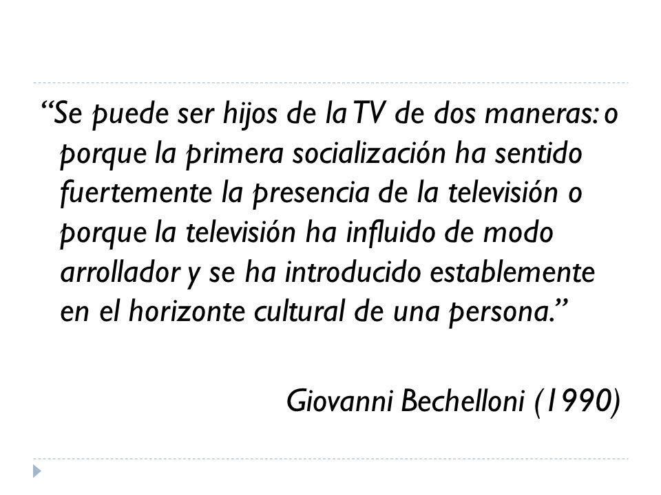 Se puede ser hijos de la TV de dos maneras: o porque la primera socialización ha sentido fuertemente la presencia de la televisión o porque la televis