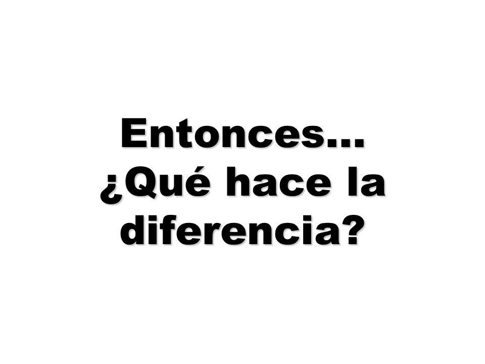 Entonces... ¿Qué hace la diferencia?
