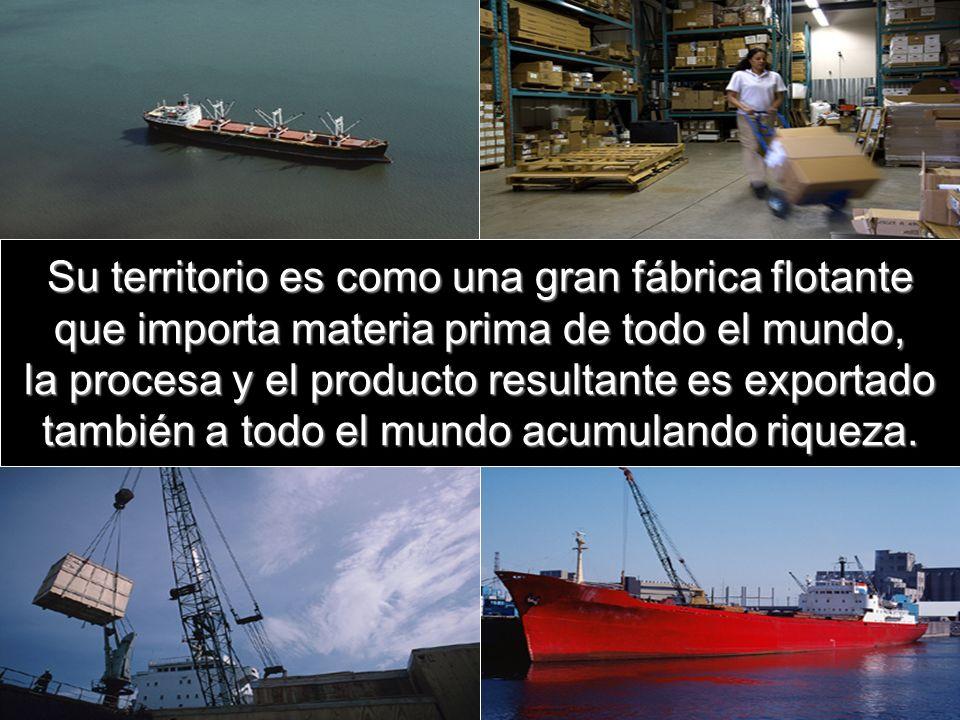 Su territorio es como una gran fábrica flotante que importa materia prima de todo el mundo, la procesa y el producto resultante es exportado también a