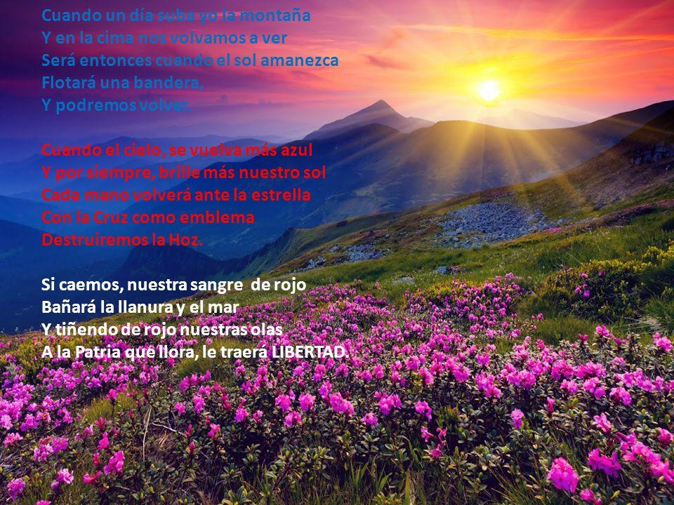Cuando un día suba yo la montaña Y en la cima nos volvamos a ver Será entonces cuando el sol amanezca Flotará una bandera, Y podremos volver.