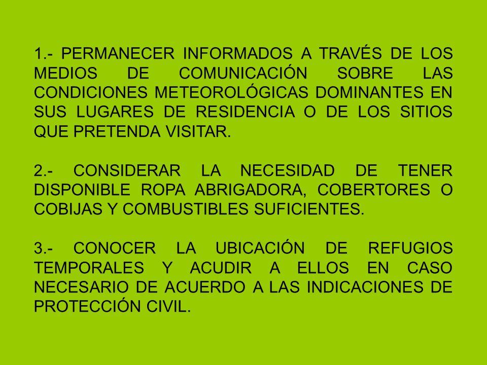 1.- PERMANECER INFORMADOS A TRAVÉS DE LOS MEDIOS DE COMUNICACIÓN SOBRE LAS CONDICIONES METEOROLÓGICAS DOMINANTES EN SUS LUGARES DE RESIDENCIA O DE LOS SITIOS QUE PRETENDA VISITAR.