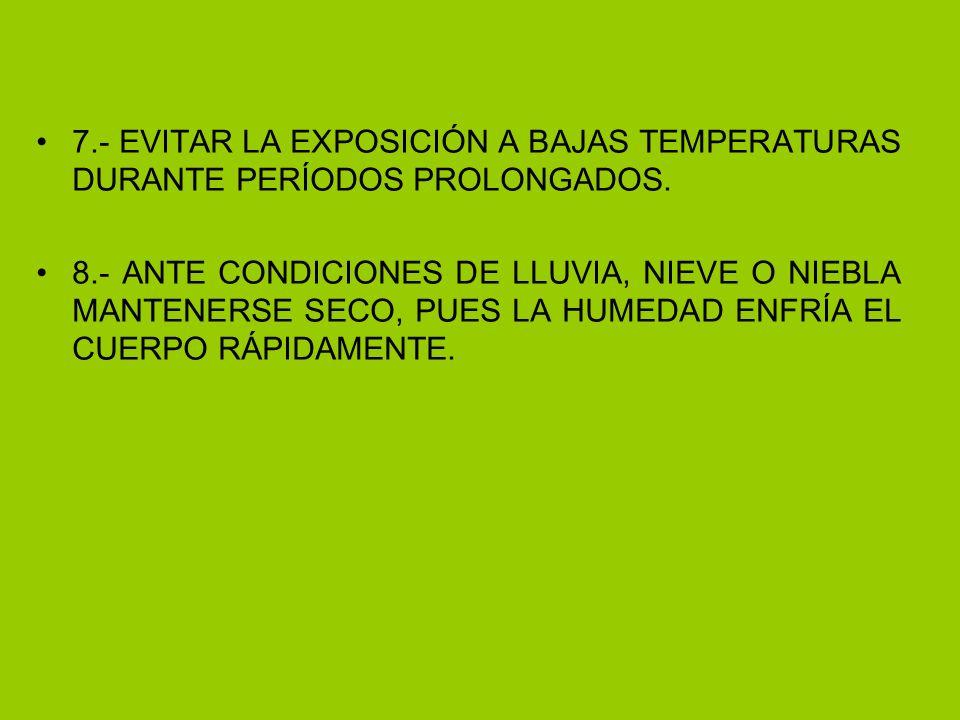 7.- EVITAR LA EXPOSICIÓN A BAJAS TEMPERATURAS DURANTE PERÍODOS PROLONGADOS.