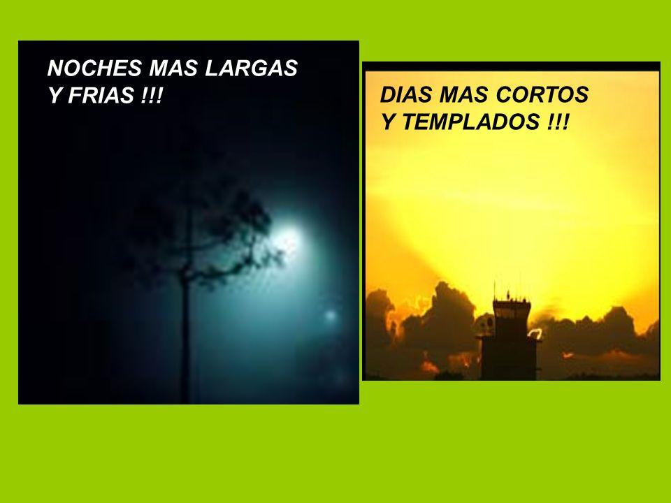 NOCHES MAS LARGAS Y FRIAS !!! DIAS MAS CORTOS Y TEMPLADOS !!!