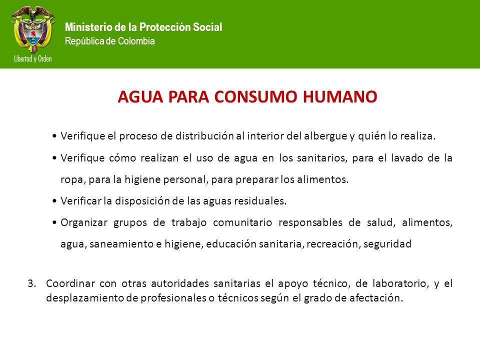 Ministerio de la Protección Social República de Colombia AGUA PARA CONSUMO HUMANO Verifique el proceso de distribución al interior del albergue y quién lo realiza.
