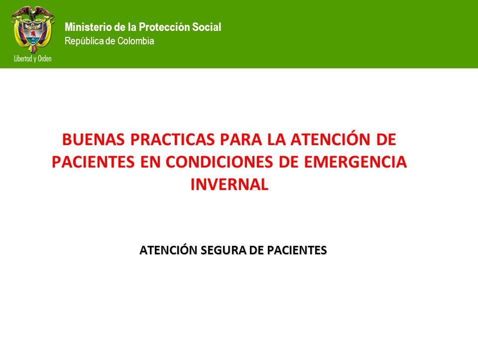 Ministerio de la Protección Social República de Colombia ATENCIÓN SEGURA DE PACIENTES BUENAS PRACTICAS PARA LA ATENCIÓN DE PACIENTES EN CONDICIONES DE EMERGENCIA INVERNAL