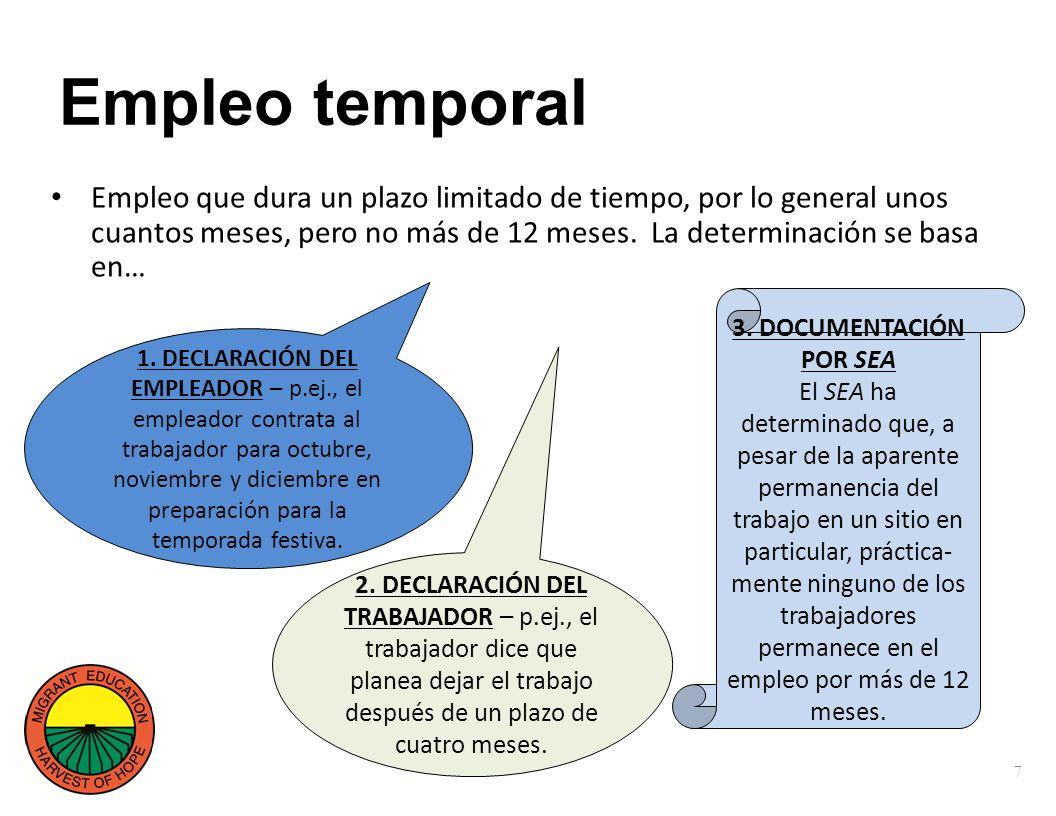 Empleo temporal Empleo que dura un plazo limitado de tiempo, por lo general unos cuantos meses, pero no más de 12 meses.