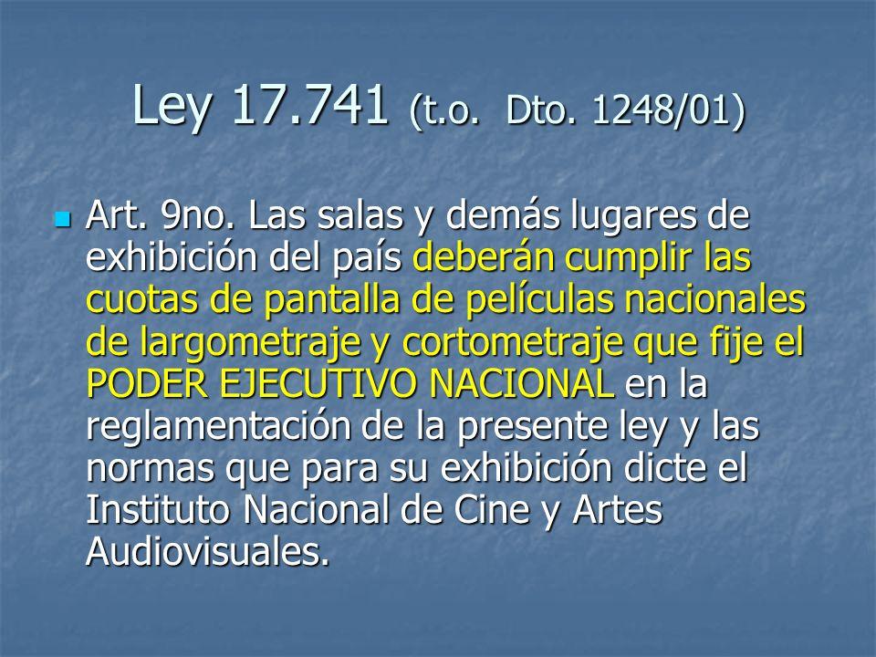 Ley 17.741 (t.o. Dto. 1248/01) Art. 9no. Las salas y demás lugares de exhibición del país deberán cumplir las cuotas de pantalla de películas nacional
